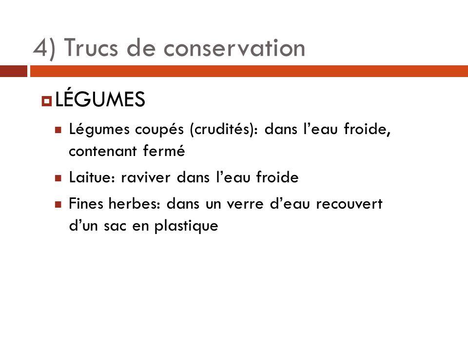 4) Trucs de conservation LÉGUMES Légumes coupés (crudités): dans leau froide, contenant fermé Laitue: raviver dans leau froide Fines herbes: dans un verre deau recouvert dun sac en plastique