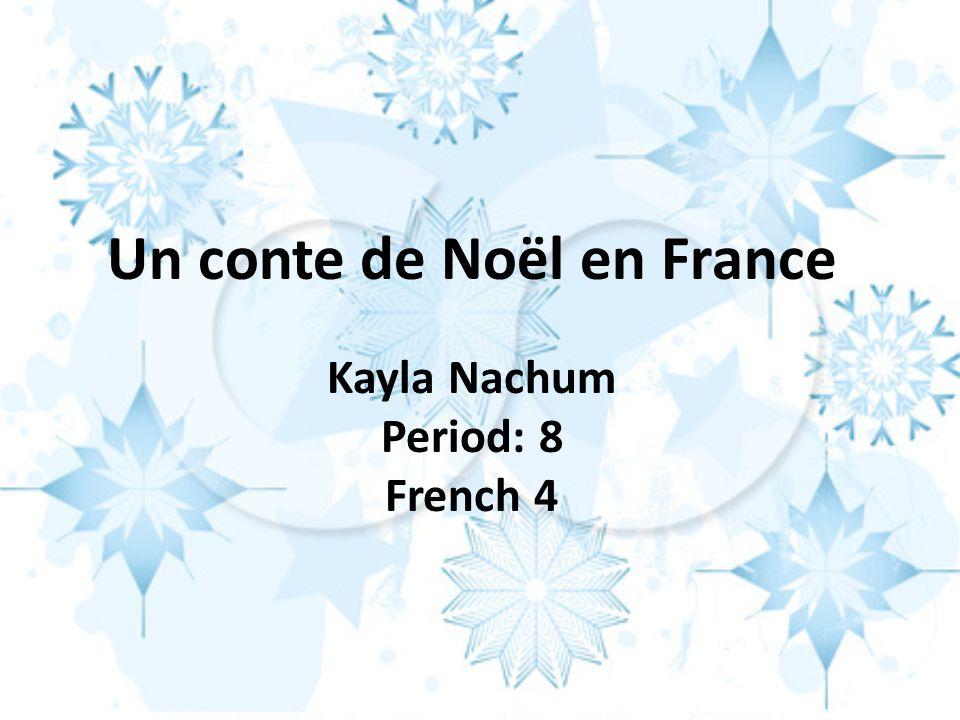 Un conte de Noël en France Kayla Nachum Period: 8 French 4