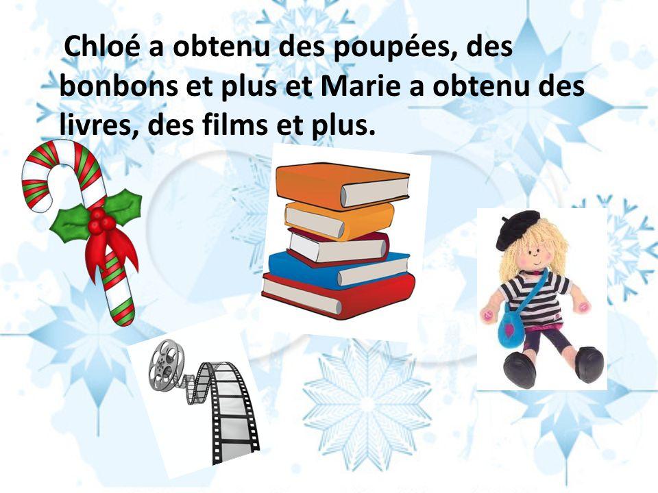 Chloé a obtenu des poupées, des bonbons et plus et Marie a obtenu des livres, des films et plus.