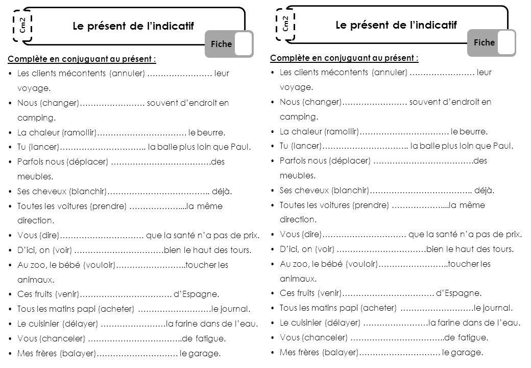 Le présent de lindicatif Fiche Cm2 Complète en conjuguant au présent : Les clients mécontents (annuler) …………………… leur voyage. Nous (changer)…………………… s