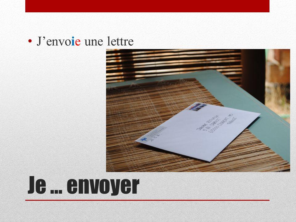 Je … envoyer Jenvoie une lettre