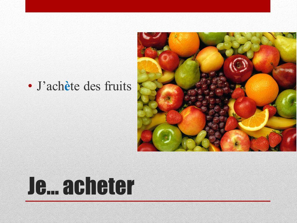 Je… acheter Jachète des fruits