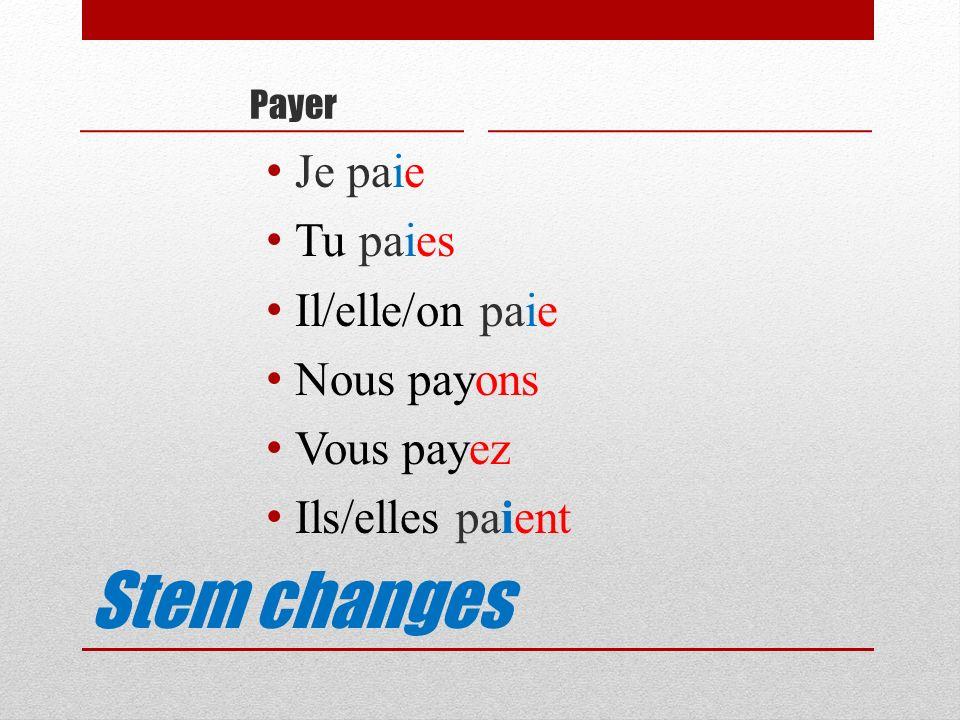 Stem changes Payer Je paie Tu paies Il/elle/on paie Nous payons Vous payez Ils/elles paient