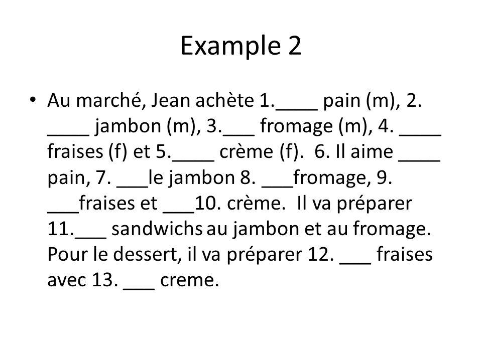 Example 2 Au marché, Jean achète 1.____ pain (m), 2.