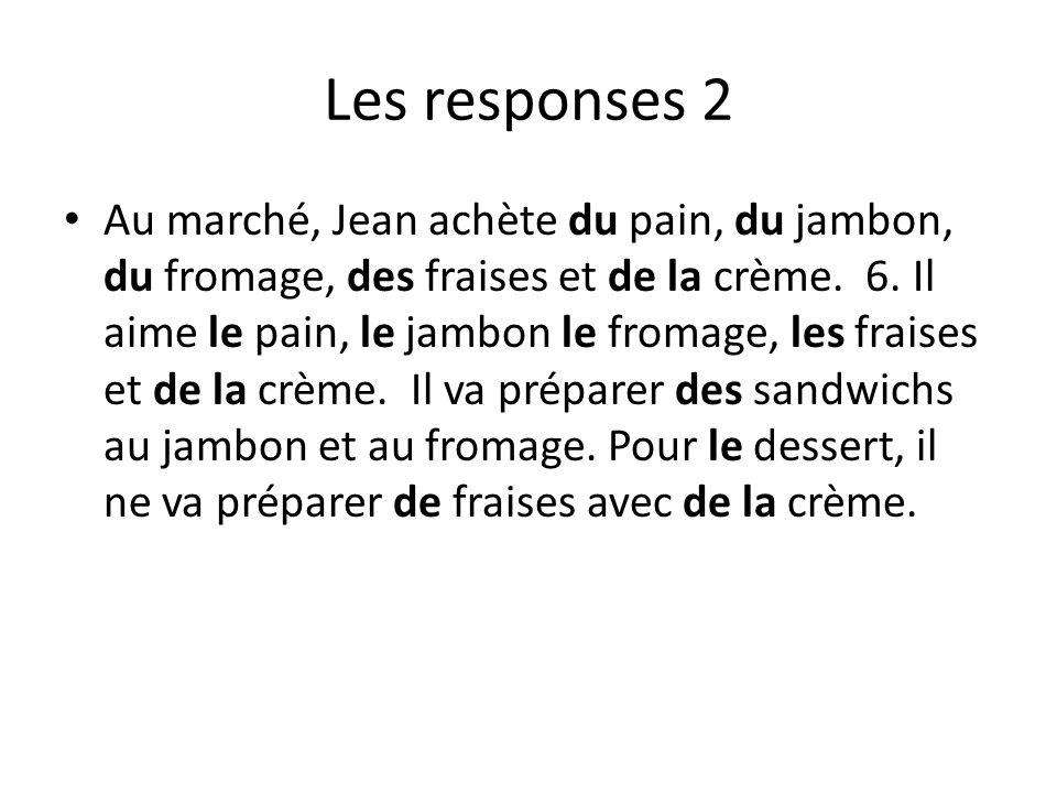 Les responses 2 Au marché, Jean achète du pain, du jambon, du fromage, des fraises et de la crème.