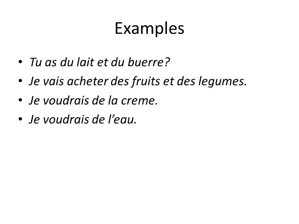 Examples Tu as du lait et du buerre.Je vais acheter des fruits et des legumes.