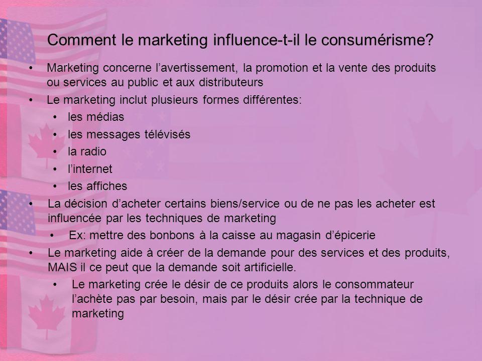 Comment le marketing influence-t-il le consumérisme? Marketing concerne lavertissement, la promotion et la vente des produits ou services au public et