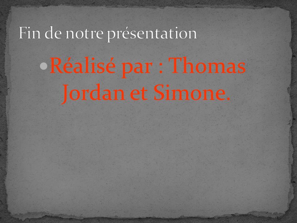 Réalisé par : Thomas Jordan et Simone.