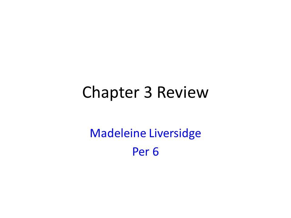 Chapter 3 Review Madeleine Liversidge Per 6