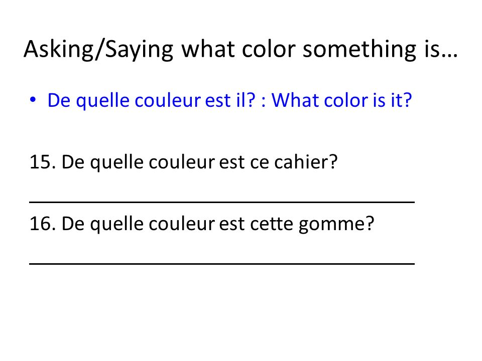 Asking/Saying what color something is… De quelle couleur est il.