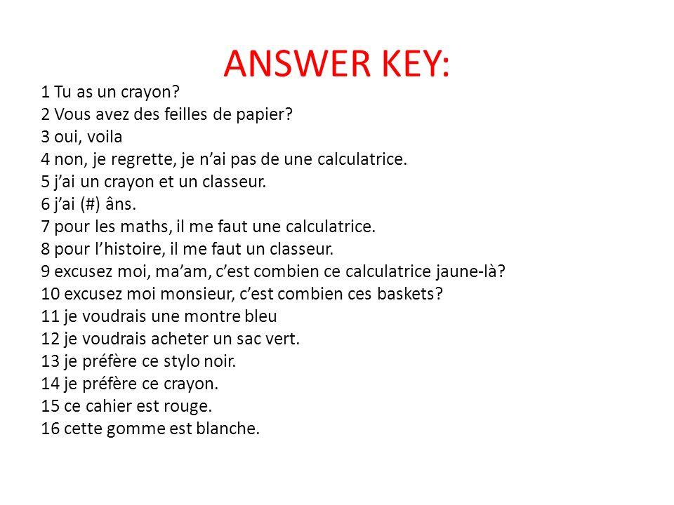 ANSWER KEY: 1 Tu as un crayon. 2 Vous avez des feilles de papier.