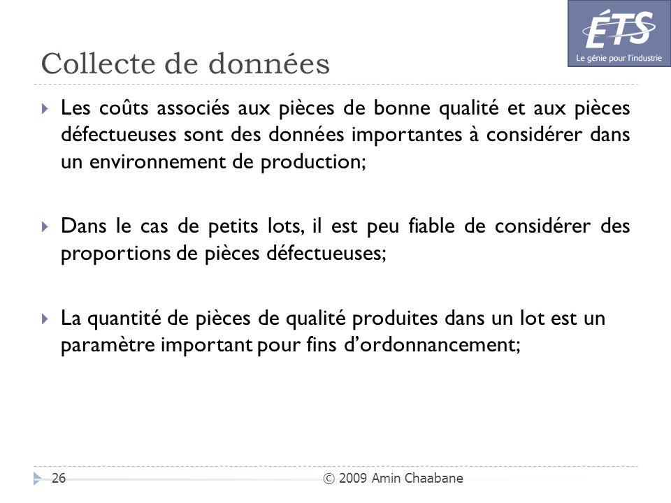Collecte de données © 2009 Amin Chaabane26 Les coûts associés aux pièces de bonne qualité et aux pièces défectueuses sont des données importantes à co