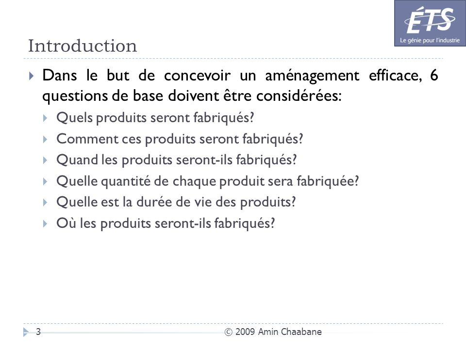 Introduction © 2009 Amin Chaabane3 Dans le but de concevoir un aménagement efficace, 6 questions de base doivent être considérées: Quels produits sero