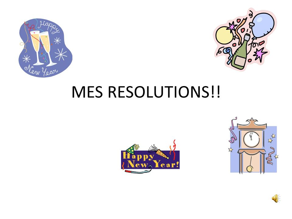 MES RESOLUTIONS!!