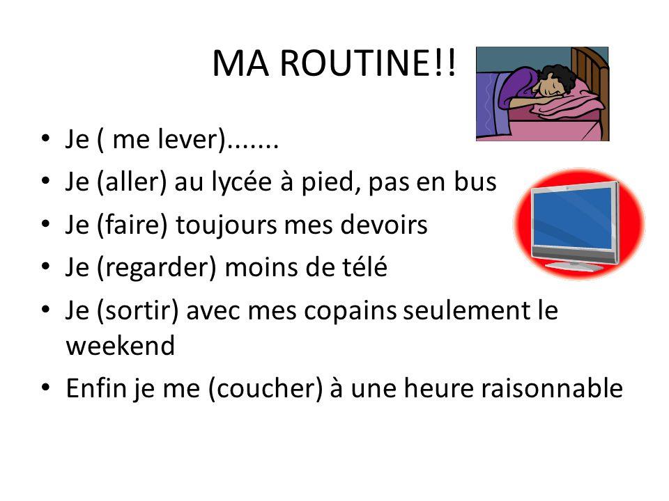 MA ROUTINE!. Je ( me lever).......