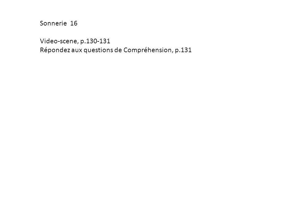 Sonnerie 16 Video-scene, p.130-131 Répondez aux questions de Compréhension, p.131