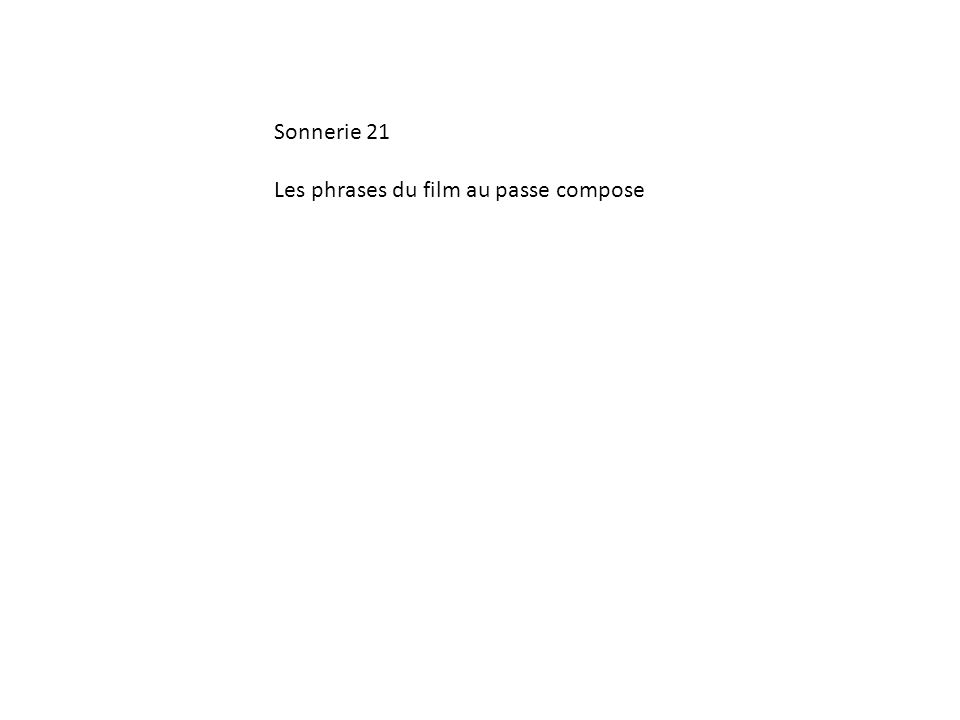 Sonnerie 21 Les phrases du film au passe compose