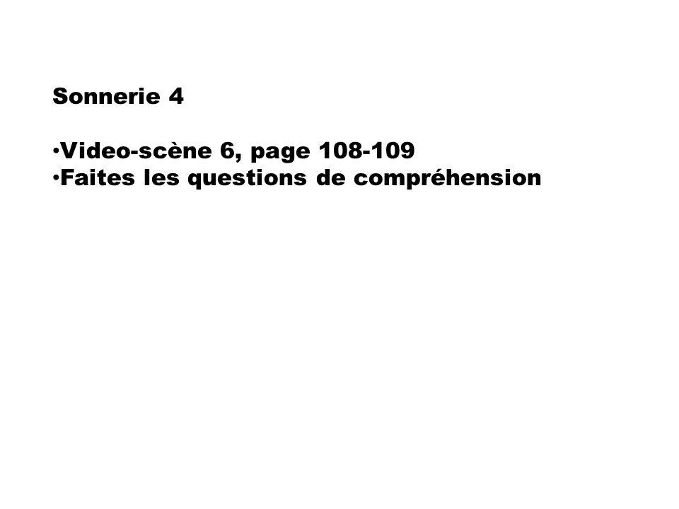 Sonnerie 4 Video-scène 6, page 108-109 Faites les questions de compréhension