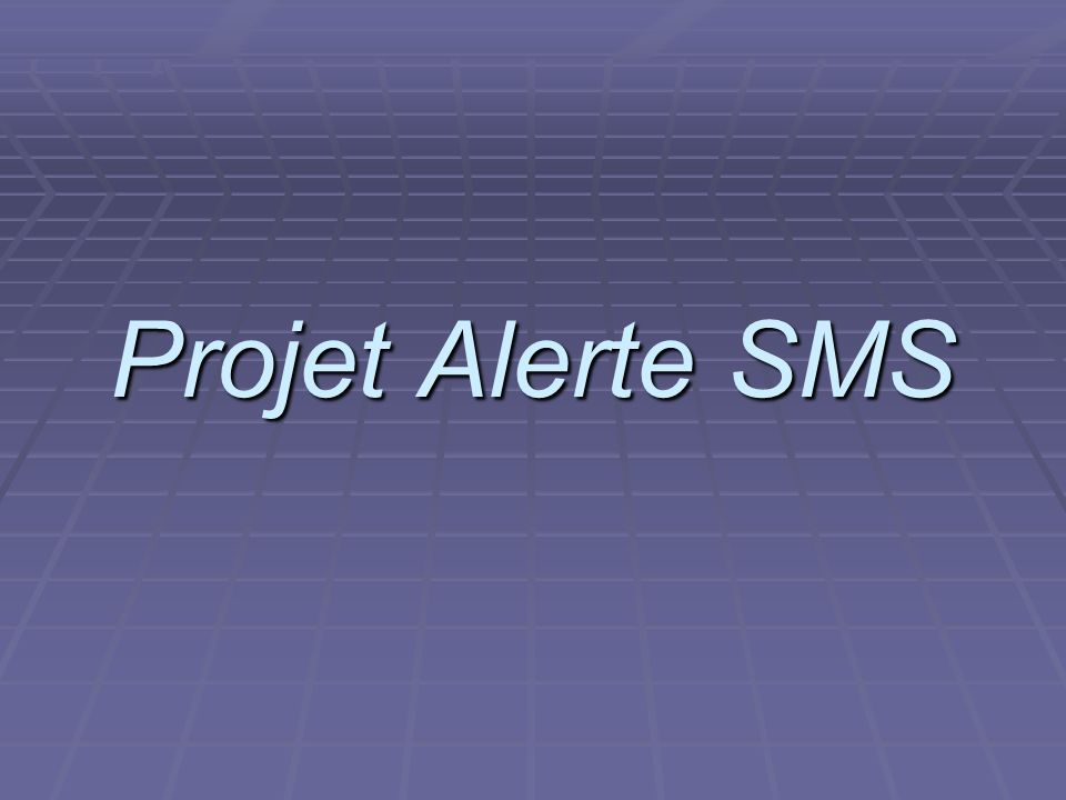 projet ASR 2006/2007 Projet Alerte SMS