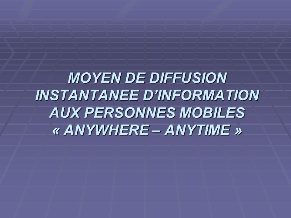 projet ASR 2006/2007 MOYEN DE DIFFUSION INSTANTANEE DINFORMATION AUX PERSONNES MOBILES « ANYWHERE – ANYTIME »