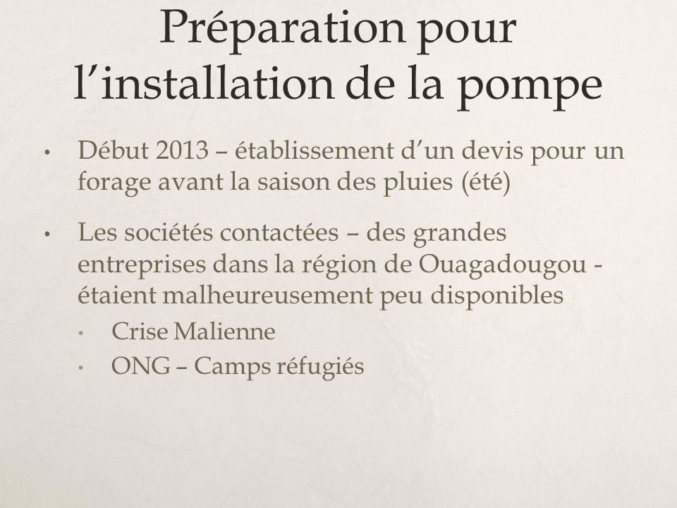 Préparation pour linstallation de la pompe Début 2013 – établissement dun devis pour un forage avant la saison des pluies (été) Les sociétés contactée