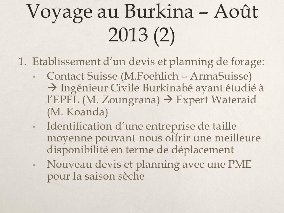 Voyage au Burkina – Août 2013 (2) 1. Etablissement dun devis et planning de forage: Contact Suisse (M.Foehlich – ArmaSuisse) Ingénieur Civile Burkinab