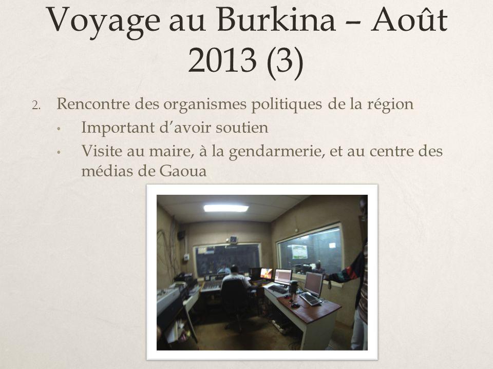 Voyage au Burkina – Août 2013 (3) 2. Rencontre des organismes politiques de la région Important davoir soutien Visite au maire, à la gendarmerie, et a