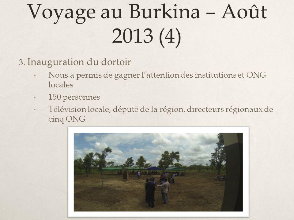 Voyage au Burkina – Août 2013 (4) 3. Inauguration du dortoir Nous a permis de gagner lattention des institutions et ONG locales 150 personnes Télévisi