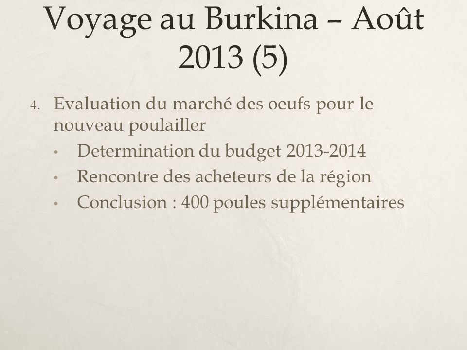 Voyage au Burkina – Août 2013 (5) 4. Evaluation du marché des oeufs pour le nouveau poulailler Determination du budget 2013-2014 Rencontre des acheteu
