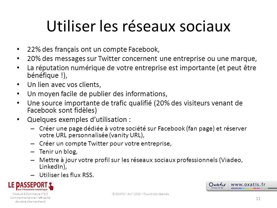 Module E-Commerce n°3/3 Comment améliorer lefficacité de votre site marchand Utiliser les réseaux sociaux 22% des français ont un compte Facebook, 20%