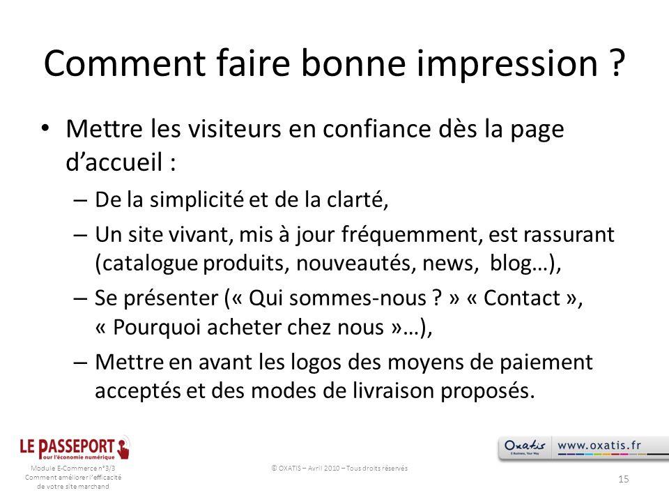 Module E-Commerce n°3/3 Comment améliorer lefficacité de votre site marchand Comment faire bonne impression ? Mettre les visiteurs en confiance dès la