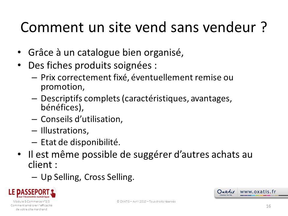 Module E-Commerce n°3/3 Comment améliorer lefficacité de votre site marchand Comment un site vend sans vendeur ? Grâce à un catalogue bien organisé, D