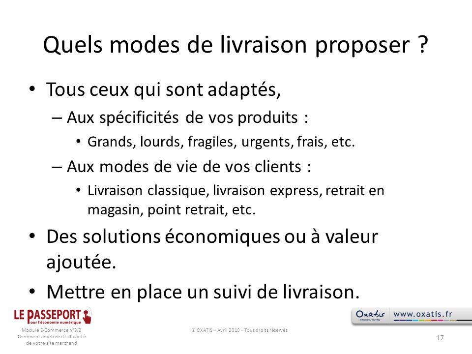 Module E-Commerce n°3/3 Comment améliorer lefficacité de votre site marchand Quels modes de livraison proposer ? Tous ceux qui sont adaptés, – Aux spé
