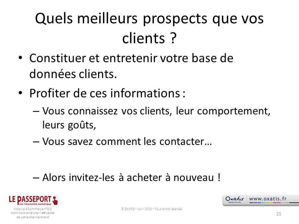 Module E-Commerce n°3/3 Comment améliorer lefficacité de votre site marchand Quels meilleurs prospects que vos clients ? Constituer et entretenir votr