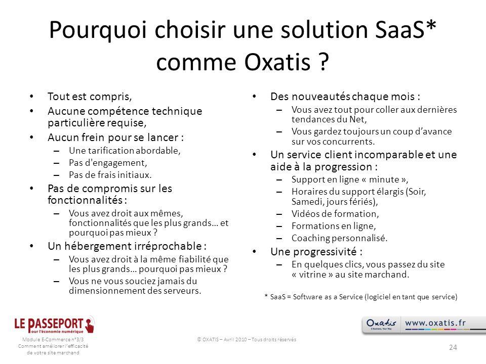 Module E-Commerce n°3/3 Comment améliorer lefficacité de votre site marchand Pourquoi choisir une solution SaaS* comme Oxatis ? Tout est compris, Aucu