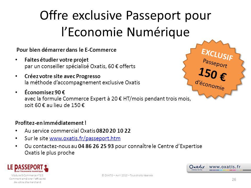 Module E-Commerce n°3/3 Comment améliorer lefficacité de votre site marchand Offre exclusive Passeport pour lEconomie Numérique 26 Pour bien démarrer