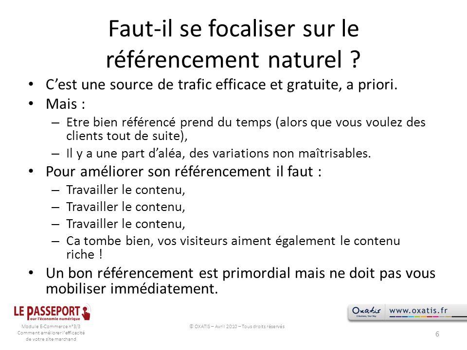 Module E-Commerce n°3/3 Comment améliorer lefficacité de votre site marchand Faut-il se focaliser sur le référencement naturel ? Cest une source de tr