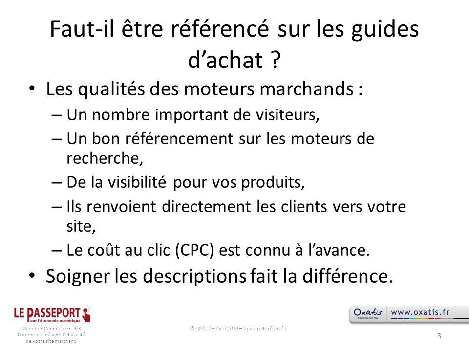 Module E-Commerce n°3/3 Comment améliorer lefficacité de votre site marchand Faut-il être référencé sur les guides dachat ? Les qualités des moteurs m