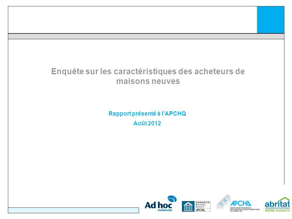 Enquête sur les caractéristiques des acheteurs de maisons neuves Rapport présenté à lAPCHQ Août 2012