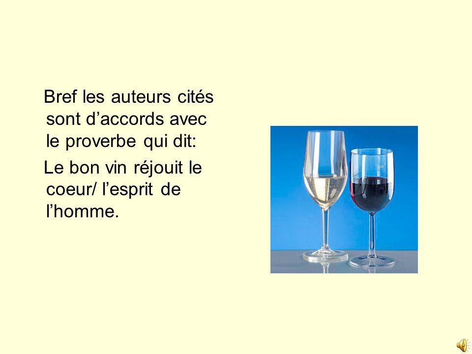 Bref les auteurs cités sont daccords avec le proverbe qui dit: Le bon vin réjouit le coeur/ lesprit de lhomme.