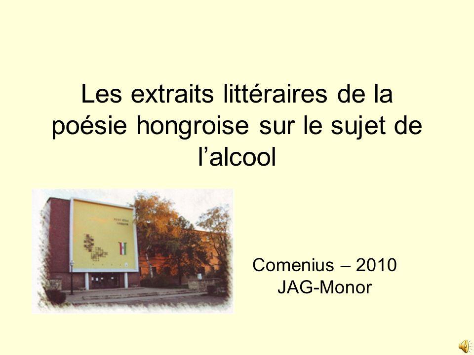 Les extraits littéraires de la poésie hongroise sur le sujet de lalcool Comenius – 2010 JAG-Monor