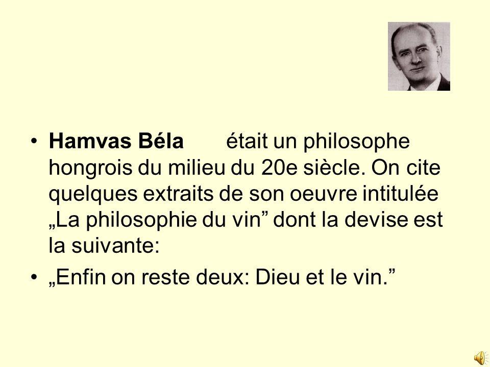 Hamvas Béla était un philosophe hongrois du milieu du 20e siècle. On cite quelques extraits de son oeuvre intitulée La philosophie du vin dont la devi