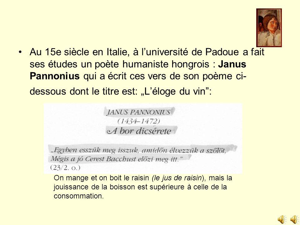 Au 15e siècle en Italie, à luniversité de Padoue a fait ses études un poète humaniste hongrois : Janus Pannonius qui a écrit ces vers de son poème ci-