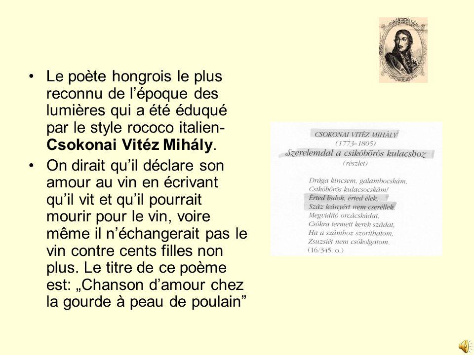 Le poète hongrois le plus reconnu de lépoque des lumières qui a été éduqué par le style rococo italien- Csokonai Vitéz Mihály. On dirait quil déclare
