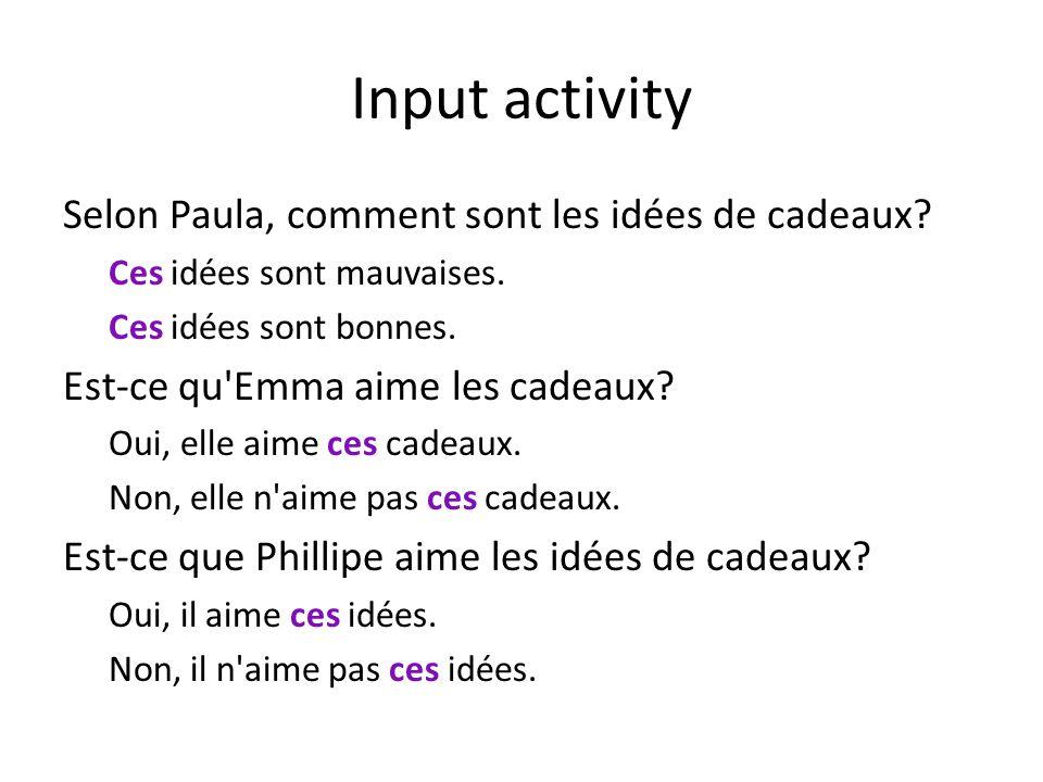 Input activity Selon Paula, comment sont les idées de cadeaux? Ces idées sont mauvaises. Ces idées sont bonnes. Est-ce qu'Emma aime les cadeaux? Oui,