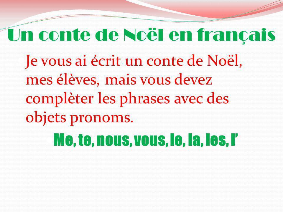 Un conte de Noël en français Je vous ai écrit un conte de Noël, mes élèves, mais vous devez complèter les phrases avec des objets pronoms. Me, te, nou