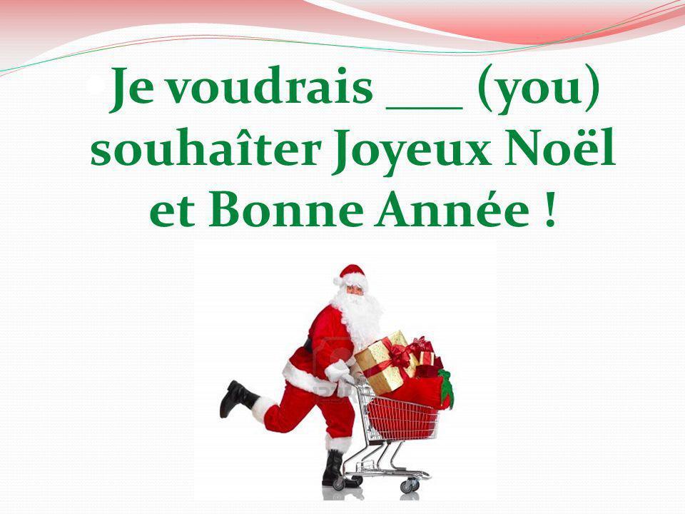Je voudrais ___ (you) souhaîter Joyeux Noël et Bonne Année !