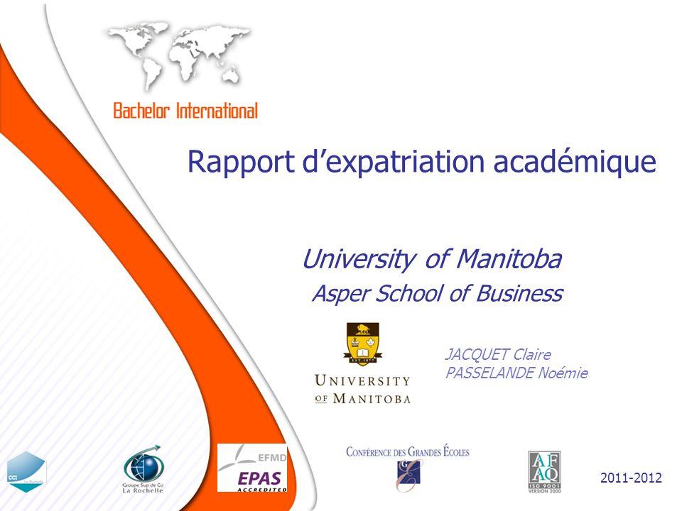 Rapport dexpatriation académique JACQUET Claire PASSELANDE Noémie University of Manitoba 2011-2012 Asper School of Business