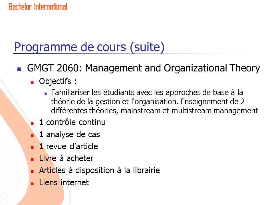 Programme de cours (suite) GMGT 2060: Management and Organizational Theory Objectifs : Familiariser les étudiants avec les approches de base à la théorie de la gestion et l organisation.