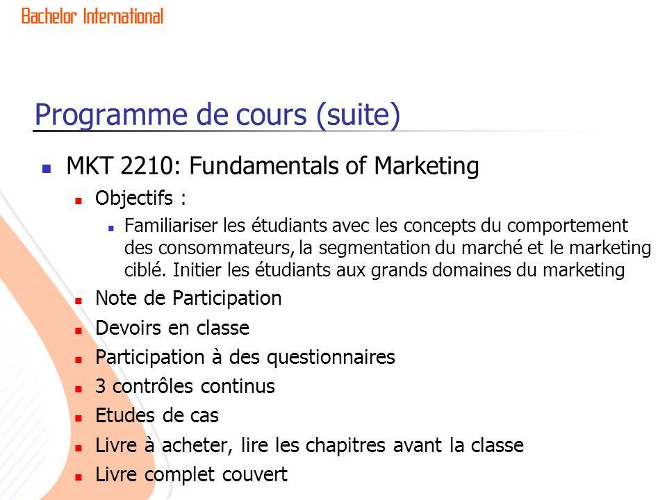 Programme de cours (suite) MKT 2210: Fundamentals of Marketing Objectifs : Familiariser les étudiants avec les concepts du comportement des consommateurs, la segmentation du marché et le marketing ciblé.